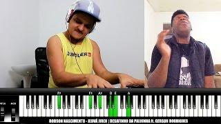 Robson Nascimento - Jeová Jireh | ft. Gerson Rodrigues (DESAFIO DA PALHINHA)