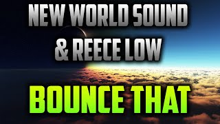NIGHTCORE NEW WORLD SOUND AND REECE LOW - BOUNCE THAT