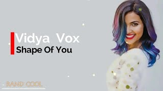 Ed Sheeran   SHAPE OF YOU   Vidya Vox Mashup Cover Lyrics1