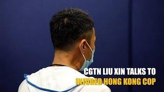 CGTN's Liu Xin talks to injured Hong Kong cop