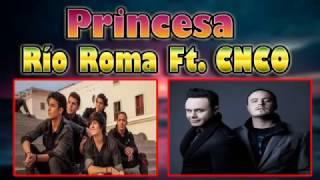 (Letra) Princesa-Río Roma Ft. CNCO