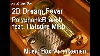 2D Dream Fever/PolyphonicBranch feat. Hatsune Miku [Music Box]