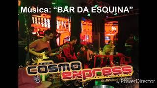 """Música """" Bar da Esquina"""" / BANDA COSMO EXPRESS"""