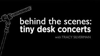 Behind the Scenes: NPR Music Tiny Desk Concert