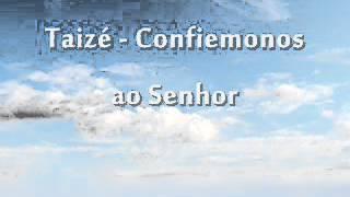 Taizé - Confiemonos ao Senhor