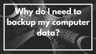 Why do I need to backup my computer data? | VIDEO EXPLANAION