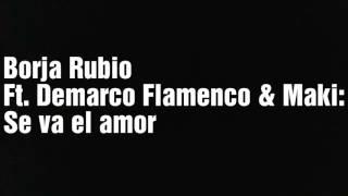 Borja Rubio Ft. Demarco Flamenco & Maki: Se va el amor (letra)
