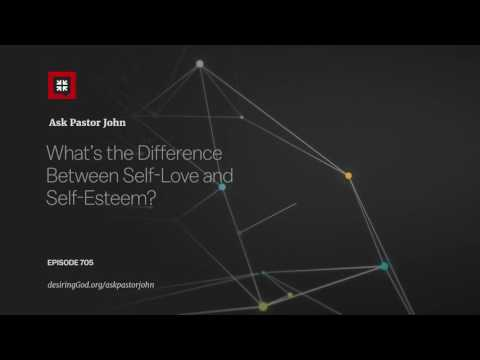 What's the Difference Between Self-Love and Self-Esteem? // Ask Pastor John