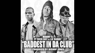 BADDEST IN DA CLUB - MANNY G FT RICH BOY AND LIL DADDY