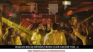 HAKAN KELEŞ DENİZLİ BOSS CLUB GECESİ VOL : 2