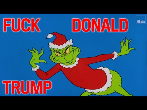 How the The Grinch Stole Christmas (Fuck Donald Trump)