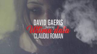 David Gaeris - Ultima dată (feat. Claudiu Roman)