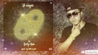 LA SIXTY-NINE - D-WAYNE (prod.by DM Muzik & Fabry el androide)