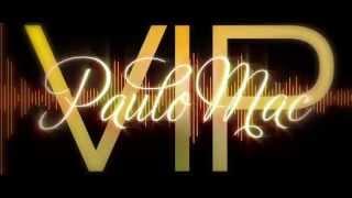 Paulo Mac ®  - VIP - Video Lyrics Oficial [Lançamento 2014]