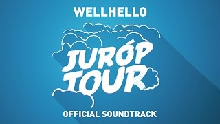 WELLHELLO - Juróp Tour (OFFICIAL SOUNDTRACK)