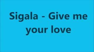 Sigala feat. John Newman & Nile Rodgers - Give Me Your Love (Lyrics)