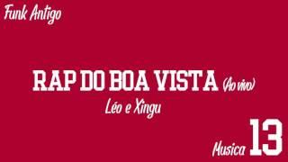 LÉO E XINGU - RAP DA BOA VISTA - FUNK ANTIGO