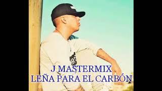 J Mastermix-Leña Para El Carbón  (Audio Original) Reggaeton 2019