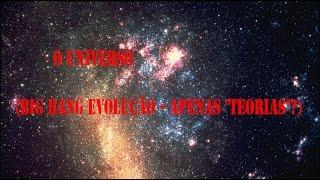 """O universo (Big Bang Evolução - Apenas """"teorias""""?)"""