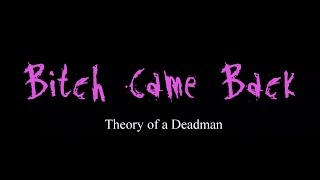 Bitch Came Back - Theory of a Deadman ( lyrics )