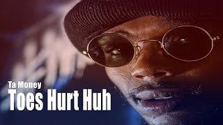 Ta Money - Toes Hurt Huh