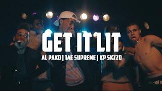 Get It Lit (OFFICIAL VIDEO) x Al Pako Ft. Tae Supreme x KP Skizzo