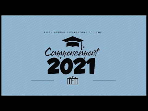 139th ANNUAL LIVINGSTONE COLLEGE COMMENCEMENT 2021