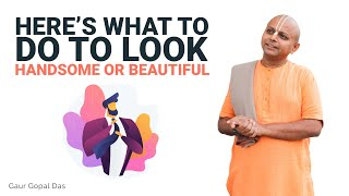 A story about real beauty. There are many dimensions to be beautiful. Here is one by Gaur Gopal Das