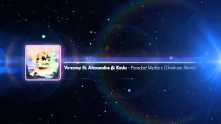 Venemy ft. Alexandra & Kedo - Paradise Mystery (Eliminate Remix)