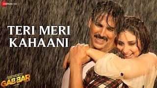 Teri Meri Kahaani - Arijit Singh | Gabbar Is Back | Akshay Kumar & Kareena Kapoor | Love song width=