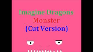 Imagine Dragons - Monster (Cut Version)(Basically Chorus only)