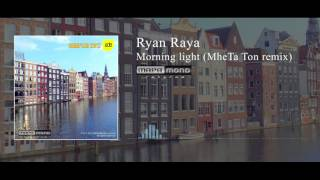 Ryan Raya - Morning light (MheTa Ton remix)