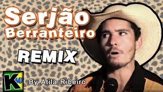 Serjão Berranteiro - Remix by AtilaKw