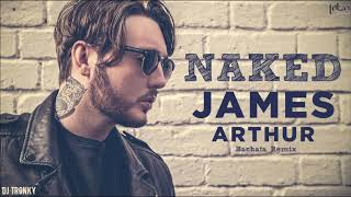 James Arthur - Naked (DJ Tronky Bachata Remix)