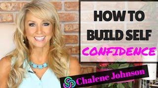 HOW TO BUILD CONFIDENCE and Self-Esteem to OVERCOME FEAR with Chalene Johnson
