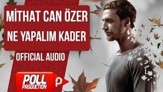 MİTHAT CAN ÖZER - NE YAPALIM KADER ( OFFICIAL AUDIO )
