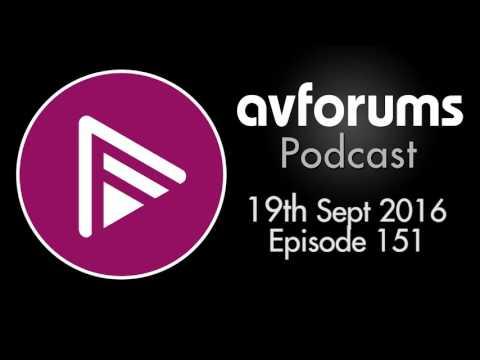 AVForums Podcast: 19th September 2016 Episode 151