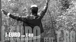 Outta Here (J Euro & feat. T Ro with B.o.B. on the hook!)