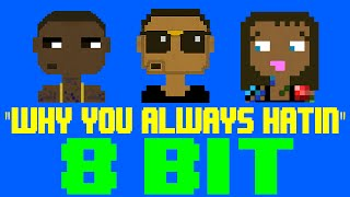 Why You Always Hatin? [8 Bit Cover Tribute to YG feat. Drake & Kamaiyah] - 8 Bit Universe