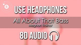 Meghan Trainor - All About That Bass (8D AUDIO)