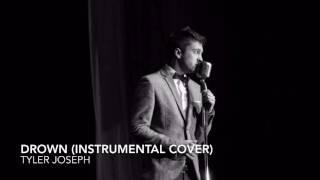 Tyler Joseph: Drown (Instrumental Cover)