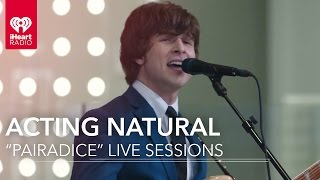 "Acting Natural - ""Pairadice"" Live 