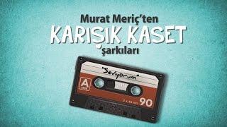Murat Meriç'ten KARIŞIK KASET Şarkıları: Seviyorum