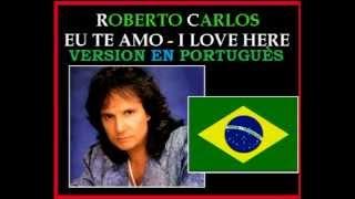 ROBERTO CARLOS - EU TE AMO - PORTUGUES - EU TE AMO - AND I LOVE HERE - ROBERTO CARLOS