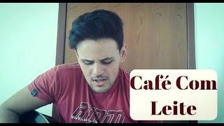 Café Com Leite - Luan Santana (Cover)
