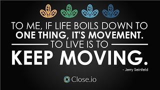 Sales motivation quote: To me, if life boils down to one thing, it's movement...