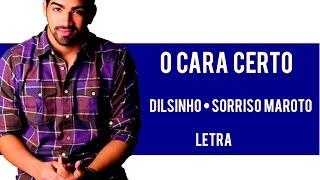 Dilsinho ft Sorriso Maroto - O Cara Certo •LETRA•