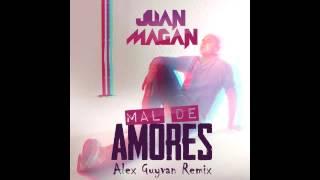 Juan Magan - Mal de amores  (Alex Guyvan Remix)