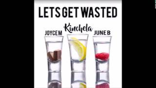 Kinchela Feat Joyce Mcleod X June B   Lets Get Wasted Prod By N Geezy