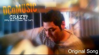 DCoMUSIC: CRAZY (Why Must I Chase the Cat?) **acoustic, lyrics in description**